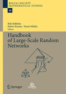 Handbook of Large-Scale Random Networks By Bollobas, Bela (EDT)/ Kozma, Robert (EDT)/ Miklos, Dezso (EDT)